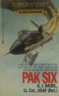 Pak Six: A Blistering First-Hand Account Of The Air War Over North Vietnam