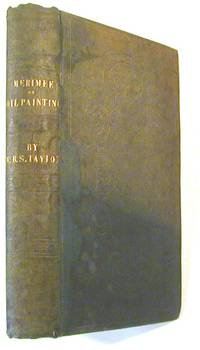 The Art of Painting in Oil, and in Fresco: Being a History of the Various Processes and Materials Employed, from Its Discovery, By Hubert and John Van Eyck, to the Present Time; Translated from the Original French Treatise of M. J. F. L. Mérimée,.. with Original Observations ... by W. B. Sarsfield Taylor ...
