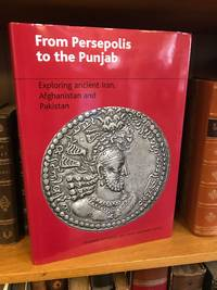 FROM PERSEPOLIS TO THE PUNJAB: EXPLORING ANCIENT IRAN, AFGHANISTAN AND PAKISTAN