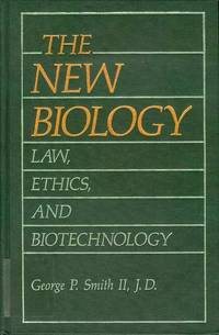 The New Biology: Law, Ethics, and Biotechnology