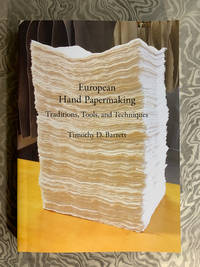 European Hand Papermaking: Traditions, Tools, and Techniques. With an Appendix on Mould Making by Timothy Moore