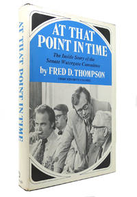 AT THAT POINT IN TIME The Inside Story of the Senate Watergate Committee by Fred D Thompson - First Edition; Second Printing - 1976 - from Rare Book Cellar and Biblio.com