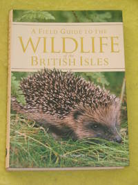 A Field Guide to the Wildlife of the British Isles