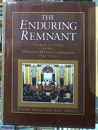 image of The Enduring Remnant; The First 150 Years of the Melbourne Hebrew Congregation, 1841-1991