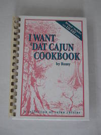 I Want Dat Cajun Cookbook: A Collection of Cajun Cuisine.