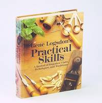 Gene Logsdon's Practical Skills: A Revival of Forgotten Crafts, Techniques, and Traditions by  Gene Logsdon - First Edition - 1985 - from RareNonFiction.com and Biblio.com