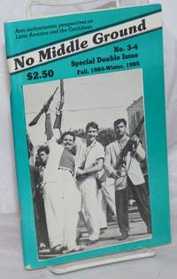 image of No Middle Ground: Anti-Authoritarian Perspectives on Latin America and the Caribbean; No. 3-4 Fall 1984 - Winter 1985