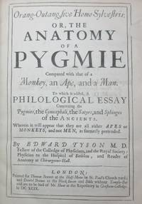 Orang-Outang, sive Homo Sylvestris : or, the Anatomy of a Pygmie Compared with that of a Monkey, an Ape, and a Man � [to which is added] -  A Philological Essay Concerning Pygmies, the Cynocephali, the Satyrs, and the Sphinges of the Ancients.  Wherein it will appear that they are all either APES or MONKEYS, and not MEN, as formerly pretended.