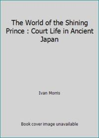 image of The World of the Shining Prince : Court Life in Ancient Japan