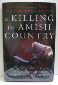 A KILLING IN AMISH COUNTRY, SEX, BETRAYAL, AND A COLD-BLOODED MURDER