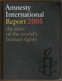 AMNESTY INTERNATIONAL REPORT 2005 The State of the World's Human Rights