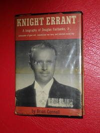 KNIGHT ERRANT- A Biography of Douglas Fairbanks, Jr by  Jr.- Brian Connell Douglas Fairbanks - Signed First Edition - 1955 - from jakoll and Biblio.com