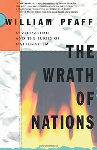 The Wrath of Nations: Civilizations and the Furies of Nationalism: Civilisation and the Fury of...