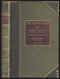 Truth Matters : Landmark Chapters From The Teaching Ministry Of John Macarthur ; 35Th Anniversary...