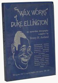 The Wax Works Of Duke Ellington. An Up-To-Date Discography Compiled by Benny Aasland
