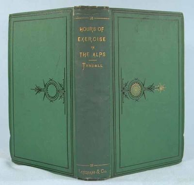 1871. TYNDALL, John. HOURS OF EXERCISE IN THE ALPS. London: Longmans, Green and Co., 1871. First edi...