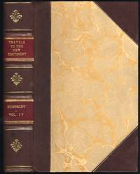 Personal Narrative of Travels to the Equinoctial Regions of the New Continent, During the Years 1799-1804. Vol. IV (4), Second Edition. (1825)