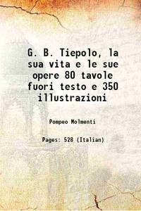 G. B. Tiepolo, la sua vita e le sue opere 80 tavole fuori testo e 350 illustrazioni 1909 [Hardcover]
