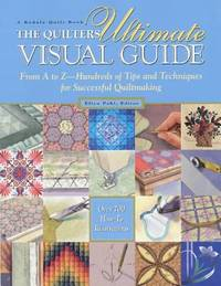 image of The Quilters Ultimate Visual Guide : From A to Z - Hundreds of Tips and Techniques for Successful Quiltmaking