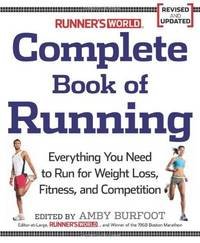 """RUNNER'S WORLD"" COMPLETE BOOK OF RUNNING: Everything You Need to Know to  Run for Fun, Fitness and Competition"