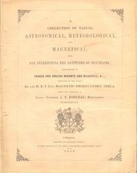 A Collection of Tables, Astronomical, Meteorological, and Magnetical, Also for Determining the Altitudes of Mountains; Comparison of French and English Weights and Measures &c., of the H.E.I. Co's Magnetic Observatory, Simla.