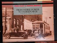 From Horse Power to Horsepower: Toronto: 1890-1930 (Toronto and the Camera)