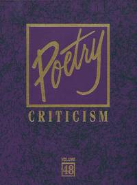 Poetry Criticism. Excerpts from Criticism of the Works of the Most Significant and Widely Studied...