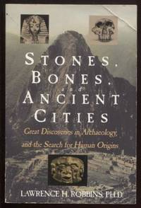 image of Stones, Bones, and Ancient Cities Great Discoveries in Archaeology and the  Search for Human Origins