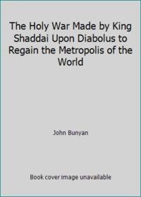 image of The Holy War Made by King Shaddai Upon Diabolus to Regain the Metropolis of the World