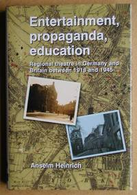 Entertainment, Propaganda, Education: Regional Theatre in Germany and Britain Between 1918 and 1945.