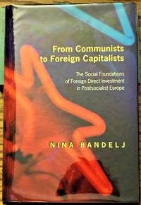 From Communists to Foreign Capitalists, the Social Foundations of Foreign Direct Investment in Postsocialist Europe