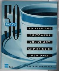 Fifty Ways to Keep the Customers You'Ve Got and Bring in New Ones