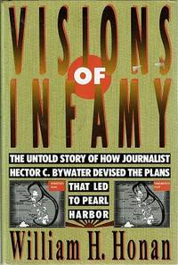 image of Visions of Infamy: The Untold Story of Journalist Hector C. Bywater Devised The Plans That Led To Pearl Harbor