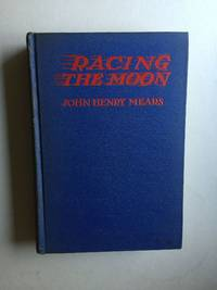 Racing the Moon (and Winning) Being the Story of the Swiftest Journey Ever Made, A Circumnavigation of the Globe by Airplane and Steamship in 23 Days, 15  Hours, 21 Minutes, 3 Seconds by 2 Men and A Day