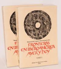 Memoria del Congreso International sobre fronteras en Iberoamerica ayer y hoy; tomo I, II