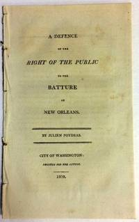 A DEFENCE OF THE RIGHT OF THE PUBLIC TO THE BATTURE OF NEW ORLEANS by  Julien Poydras - 1809 - from David M. Lesser, Fine Antiquarian Books LLC and Biblio.com