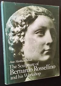 The Sculpture of Bernardo Rossellino and His Workshop