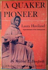 A Quaker Pioneer: Laura Haviland, Superintendant of the Underground