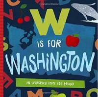 W Is for Washington: An Evergreen State ABC Primer