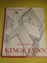 The Making of Kings Lynn, Secular Buildings from the 11th to the 17th century.  Kings Lynn...
