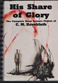 image of His Share of Glory: The Complete Short Science Fiction of C.M. Kornbluth