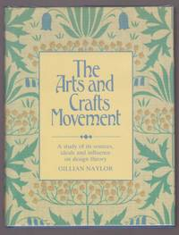 The Arts and Crafts Movement: A Study of Its Sources, Ideals and Influence on Design Theory