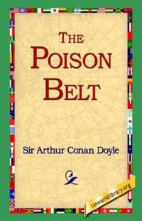 The Poison Belt : Being an Account of Another Amazing Adventure of Professor Challenger