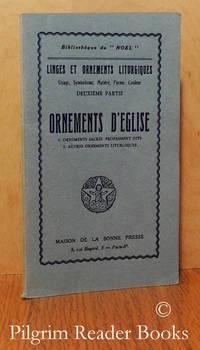 Linges et ornements liturgiques (usage, symbolisme, matière, forme,  couleur). Ornements d'église (1 - ornements sacrés proprement dits. 2 -  autres ornements liturgiques).