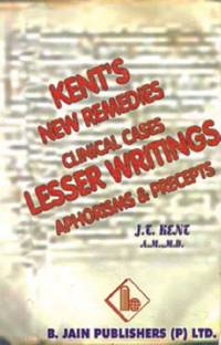 Lesser Writings: Clinical Cases, New Remedies, Aphorisms & Precepts by  James Tyler Kent - Hardcover - from World of Books Ltd and Biblio.com