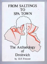 From Saltings to Spa Town: The Archaeology of Droitwich