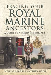 Tracing Your Royal Marine Ancestors: A Guide for Family Historians - Published in Association with the Royal Marines Museum (Tracing Your Ancestors)