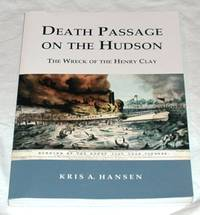 Death Passage on the Hudson: The Wreck of the Henry Clay