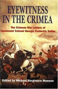 Eyewitness in the Crimea : The Crimean War Letters of Lt. Col. George Frederick Dallas, 1854-1856