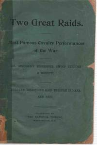 Two Great Raids, Most Famous Cavalry Performances of the War Col.  Grierson's Successful Swoop through Mississippi, Morgan's Disastrous Raid  through Indiana and Ohio